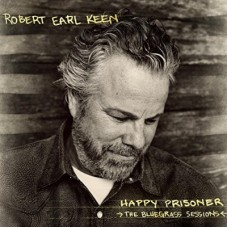 Happy Prisoner: The Bluegrass Sessions - Robert Earl Keen
