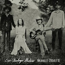 Nashville Obsolete - Dave Rawlings Machine