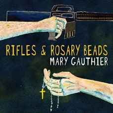 Rifles & Rosary Beads - Mary Gauthier