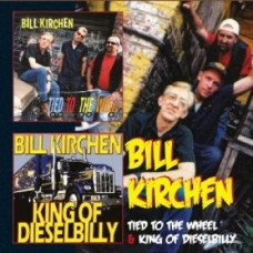 Tied To The Wheel / King Of Dieselbilly - Bill Kirchen