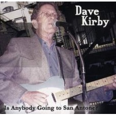 Is Anybody Going To San Antone - Dave Kirby