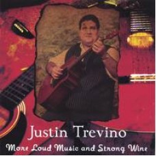 More Loud Music and Strong Wine - Justin Trevino