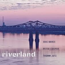 Riverland - Eric Brace, Peter Cooper & Thomm Jutz
