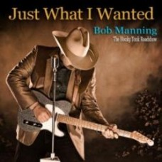 Just What I Wanted - Bob Manning