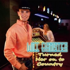 Turned Her On To Country - Will Banister