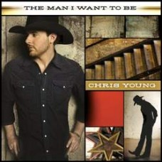 Man I Want To Be - Chris Young