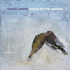 World On The Ground - Sarah Jarosz