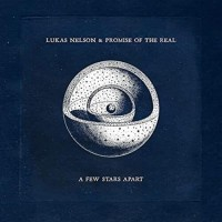 A Few Stars Apart - Lukas Nelson & Promise of the Real