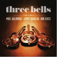 Three Bells - Jerry Douglas, Mike Auldridge & Rob Ickes