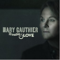 Trouble & Love - Mary Gauthier