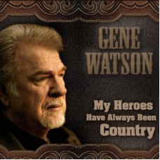 My Heroes Have Always Been Country - Gene Watson