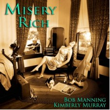 Misery Rich - Bob Manning & Kimberly Murray