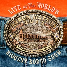 Live At The World's Biggest Rodeo Show - Aaron Watson