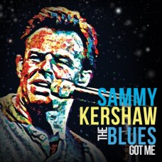 The Blues Got Me - Sammy Kershaw