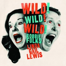 Wild! Wild! Wild! - Linda Gail Lewis & Robbie Fulks